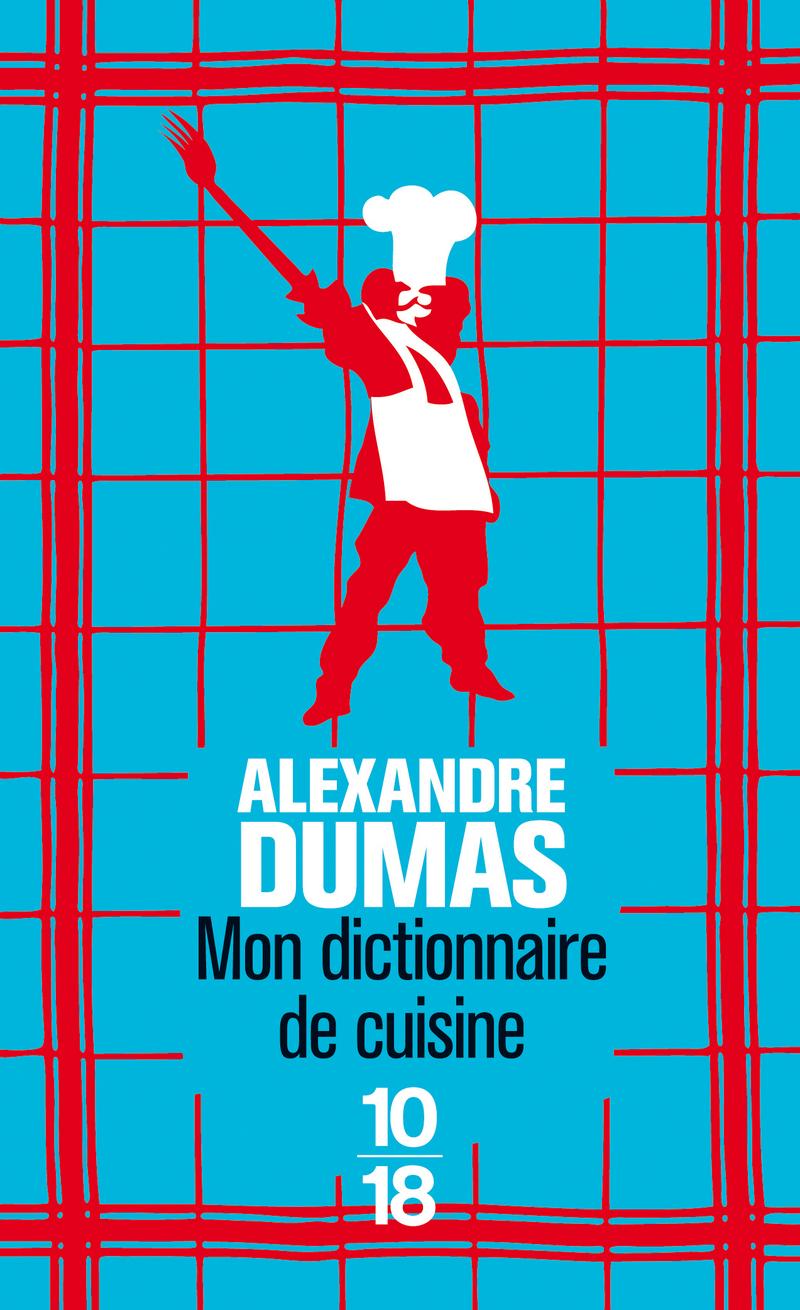 Mon dictionnaire de cuisine alexandre dumas domaine for Alexandre dumas grand dictionnaire de cuisine