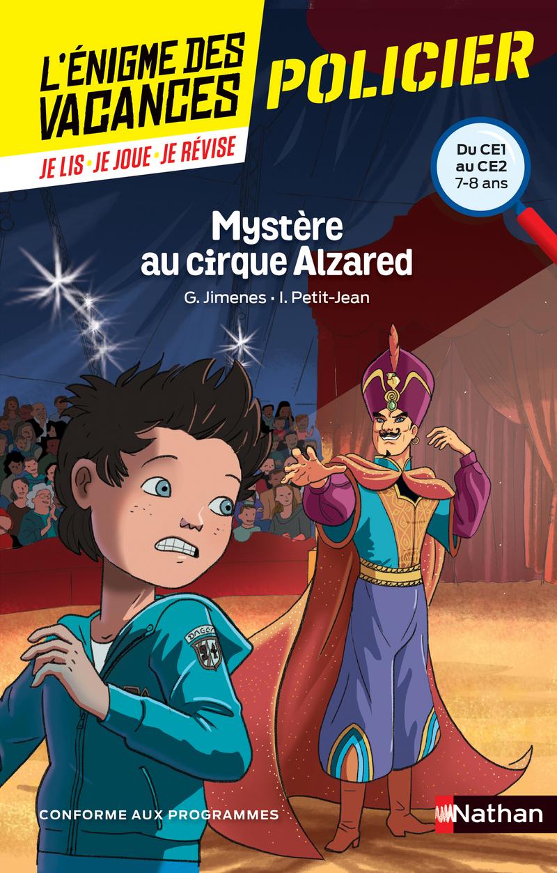 L'énigme de vacances - Mystère au cirque Alzared - Un roman-jeu pour réviser les principales notions du programme - CE1 vers CE2 - 7/8 ans