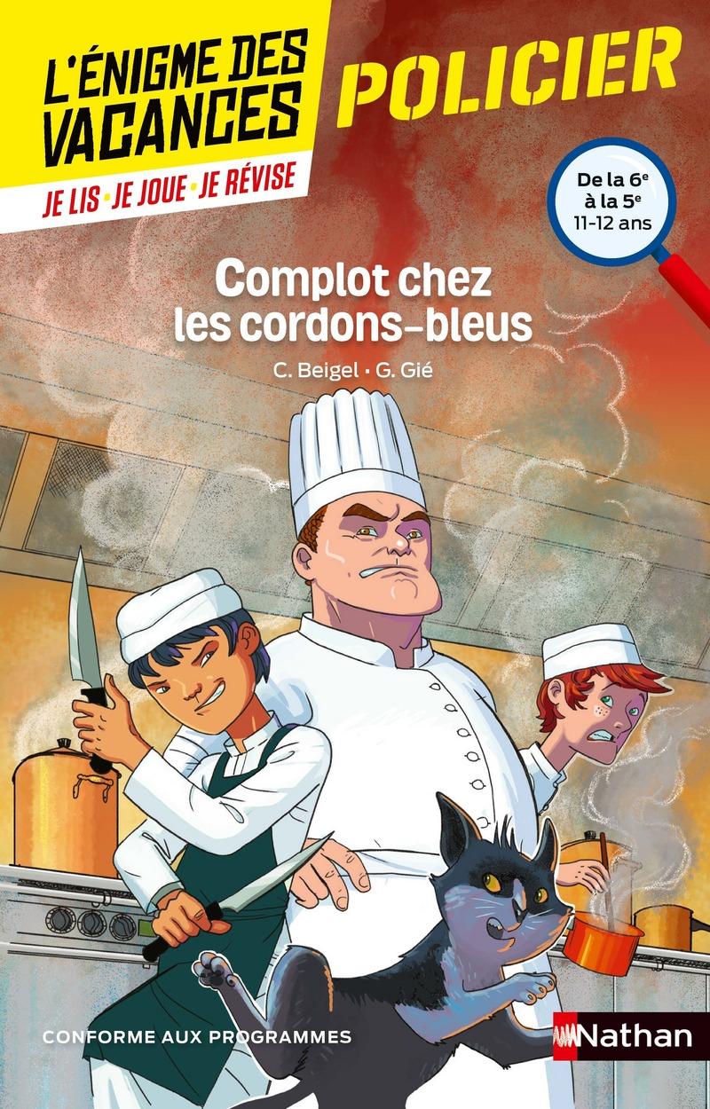 L'énigme des vacances - Complot chez les cordons-bleus -  Un roman-jeu pour réviser les principales notions du programme - 6e vers 5e - 11/12 ans