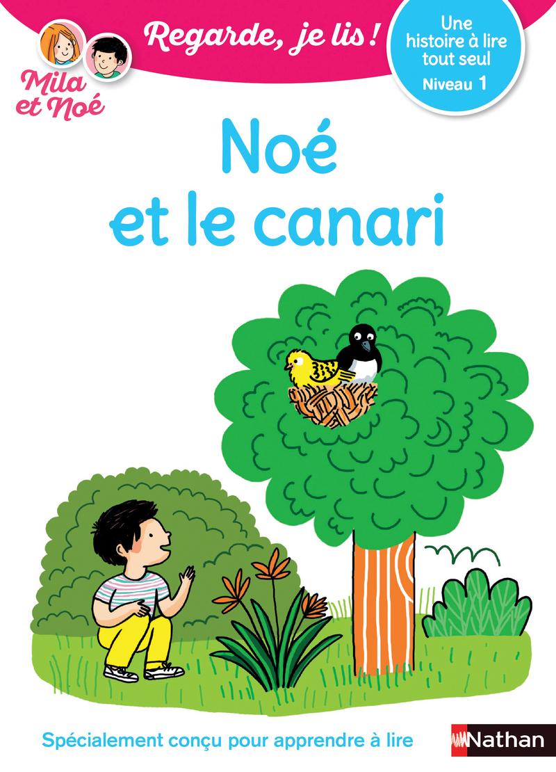 Noé et le canari - Niveau 1 - Regarde je lis ! - Dès 5 ans