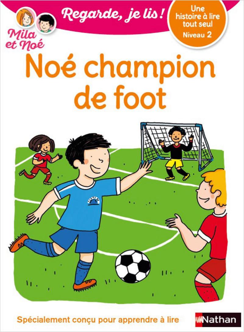 Regarde, je lis - Noé champion de foot -  Lecture CP Niveau 2