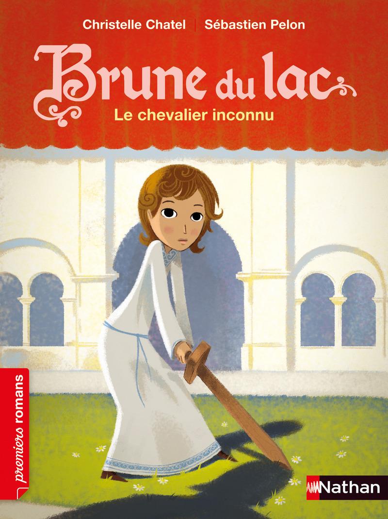 Brune du Lac, le chevalier inconnu - Roman Historique - De 7 à 11 ans   Premiers romans   Éditions NATHAN