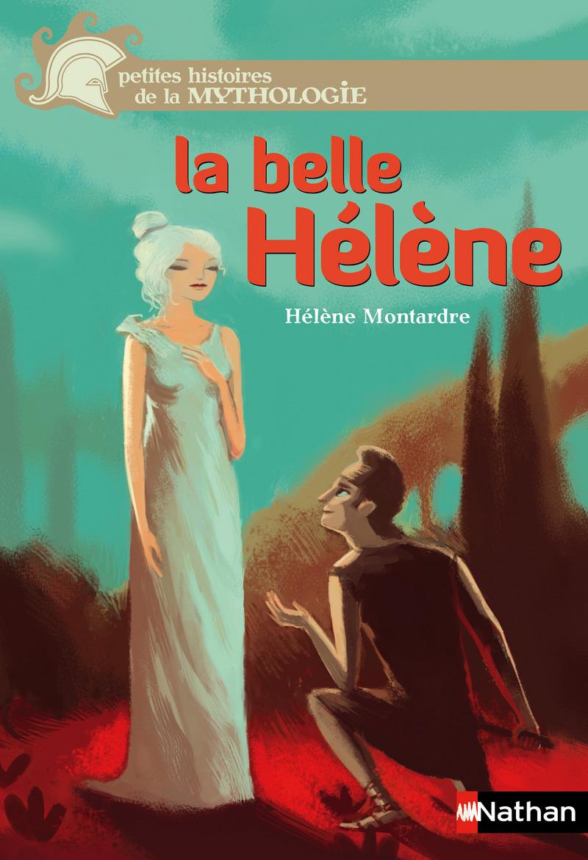 La Belle Helene Petites Histoires De La Mythologie Des 9 Ans Petites Histoires De La Mythologie Editions Nathan
