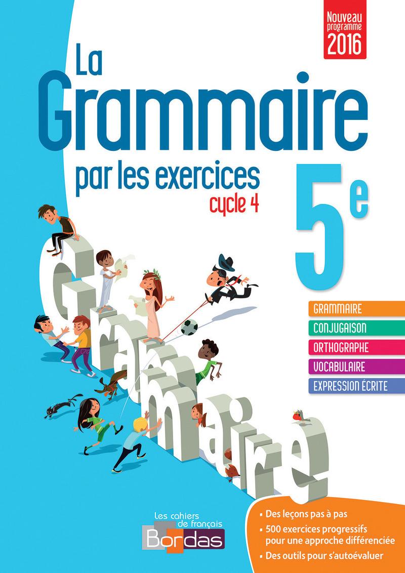 La grammaire par les exercices 5e * Cahier d'exercices (Ed ...