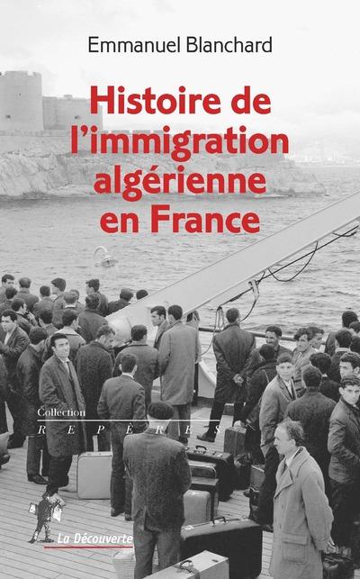 Histoire de l'immigration algérienne en France (1900-1990) - Emmanuel BLANCHARD