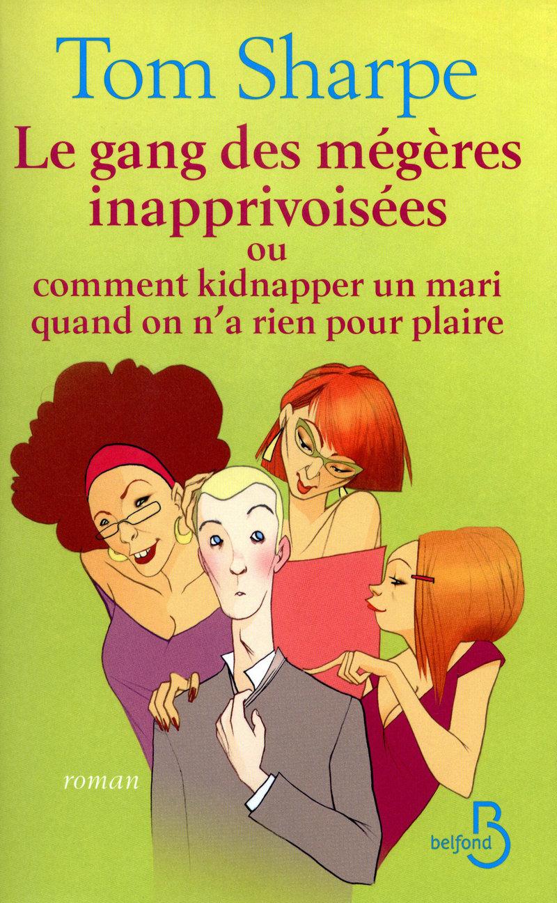 Couverture du livre Le Gang des mégères inapprivoisées ou comment kidnapper un mari quand on n'a rien pour plaire