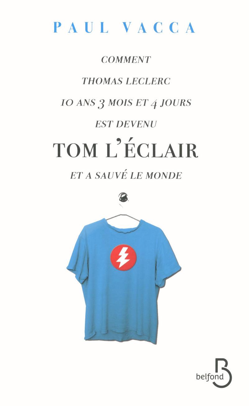 Couverture de l'ouvrage Comment Thomas Leclerc 10 ans 3 mois et 4 jours est devenu Tom l'Eclair et a sauvé le monde...