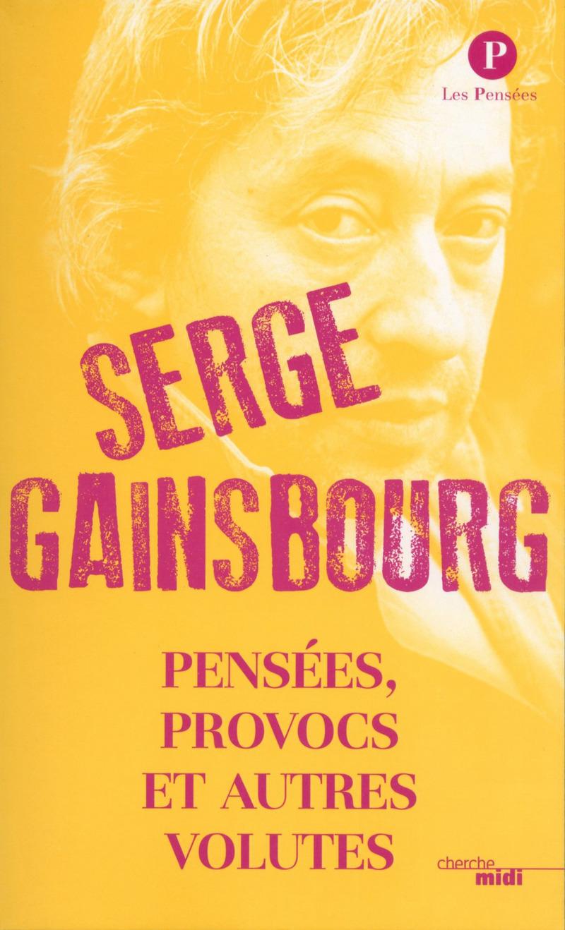 Pensées, provocs et autres volutes - Serge GAINSBOURG