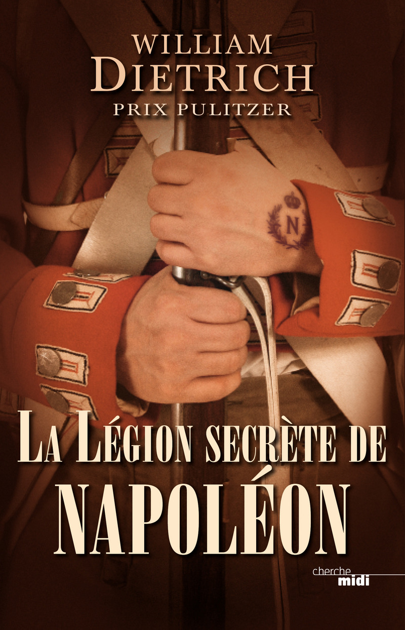 La Légion secrète de Napoléon - William DIETRICH