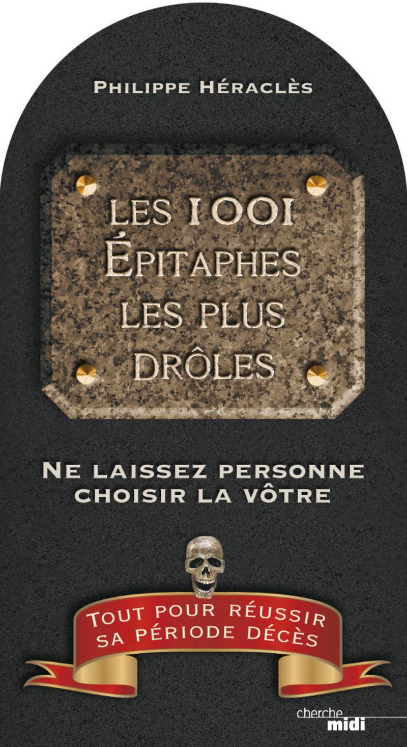 Les 1001 épitaphes les plus drôles - Philippe HERACLES