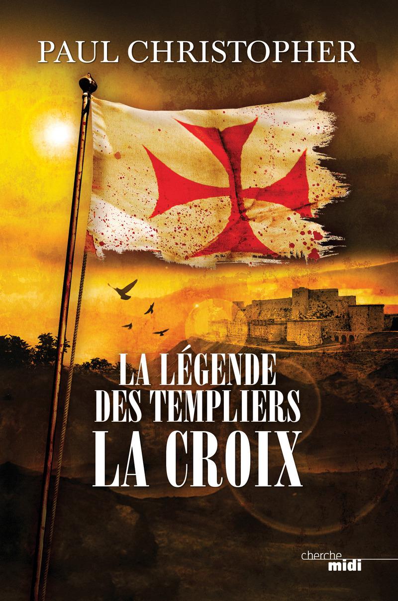 La Légende des Templiers - La Croix - Paul CHRISTOPHER