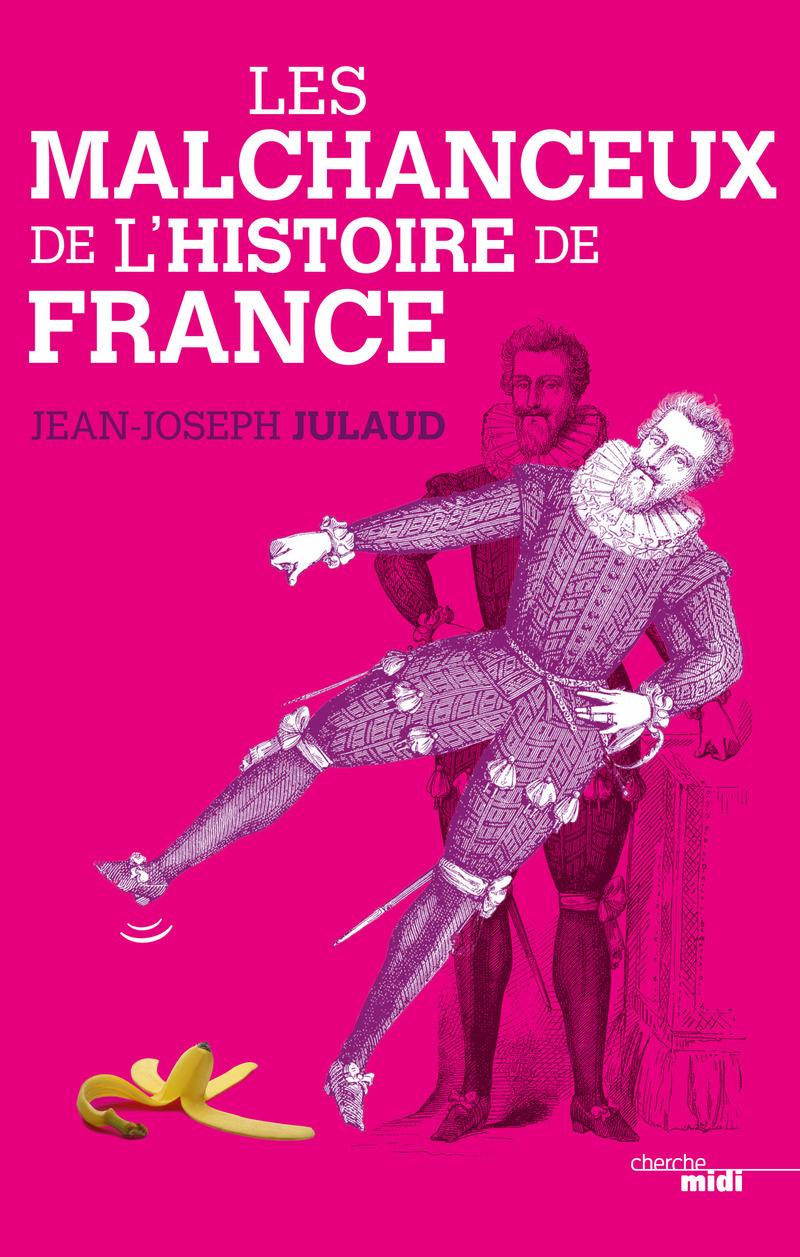 Les Malchanceux de l'Histoire de France - Jean-Joseph JULAUD