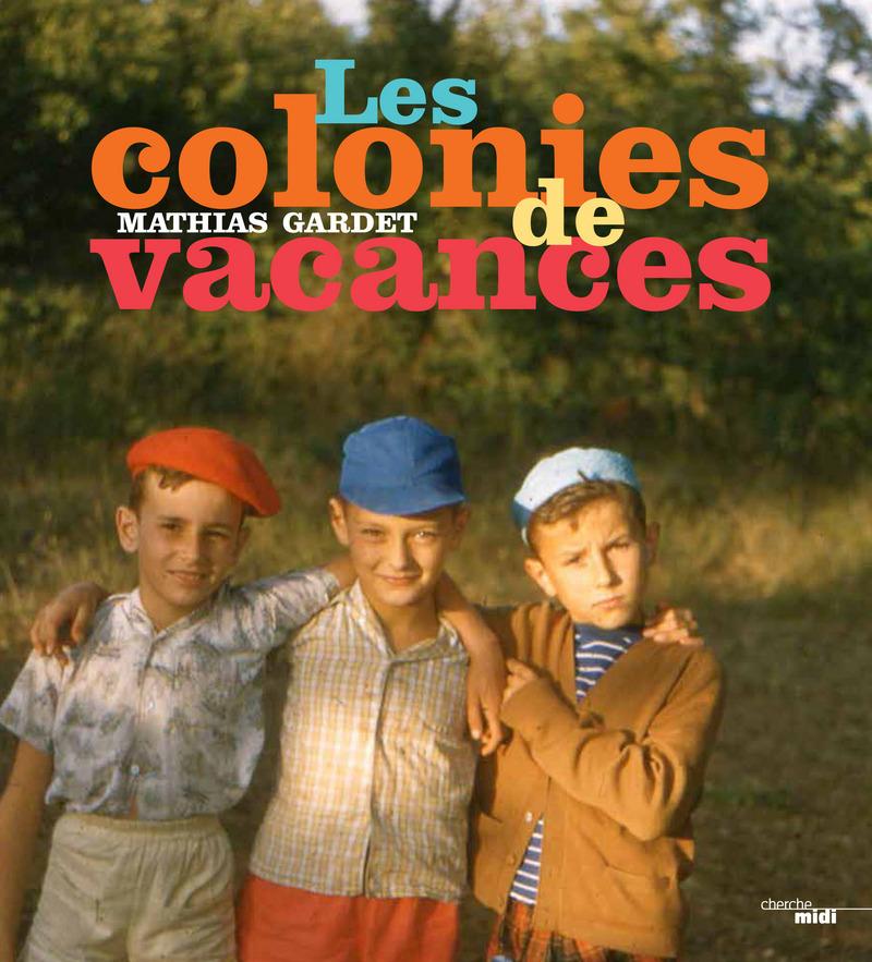 Les Colonies de vacances - Mathias GARDET