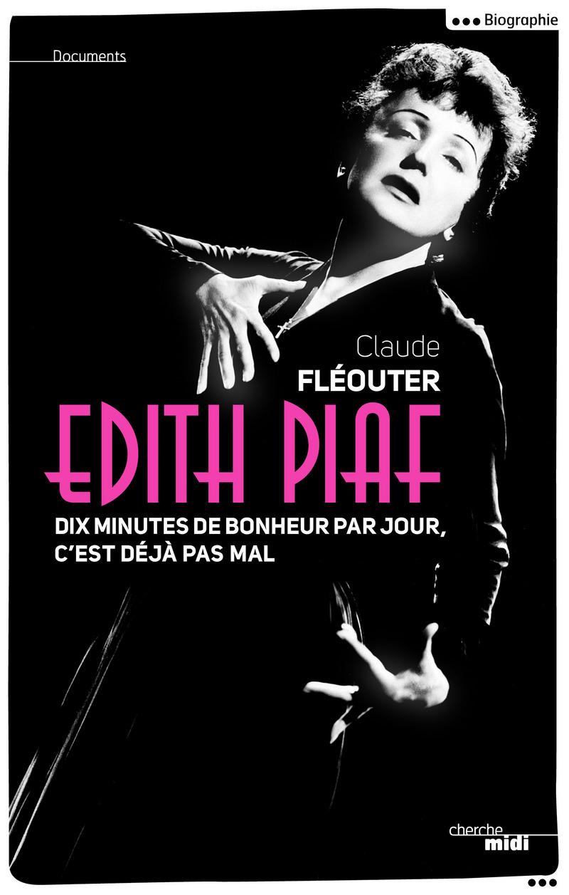 Édith Piaf, dix minutes de bonheur par jour, c'est déjà pas mal - Claude FLEOUTER