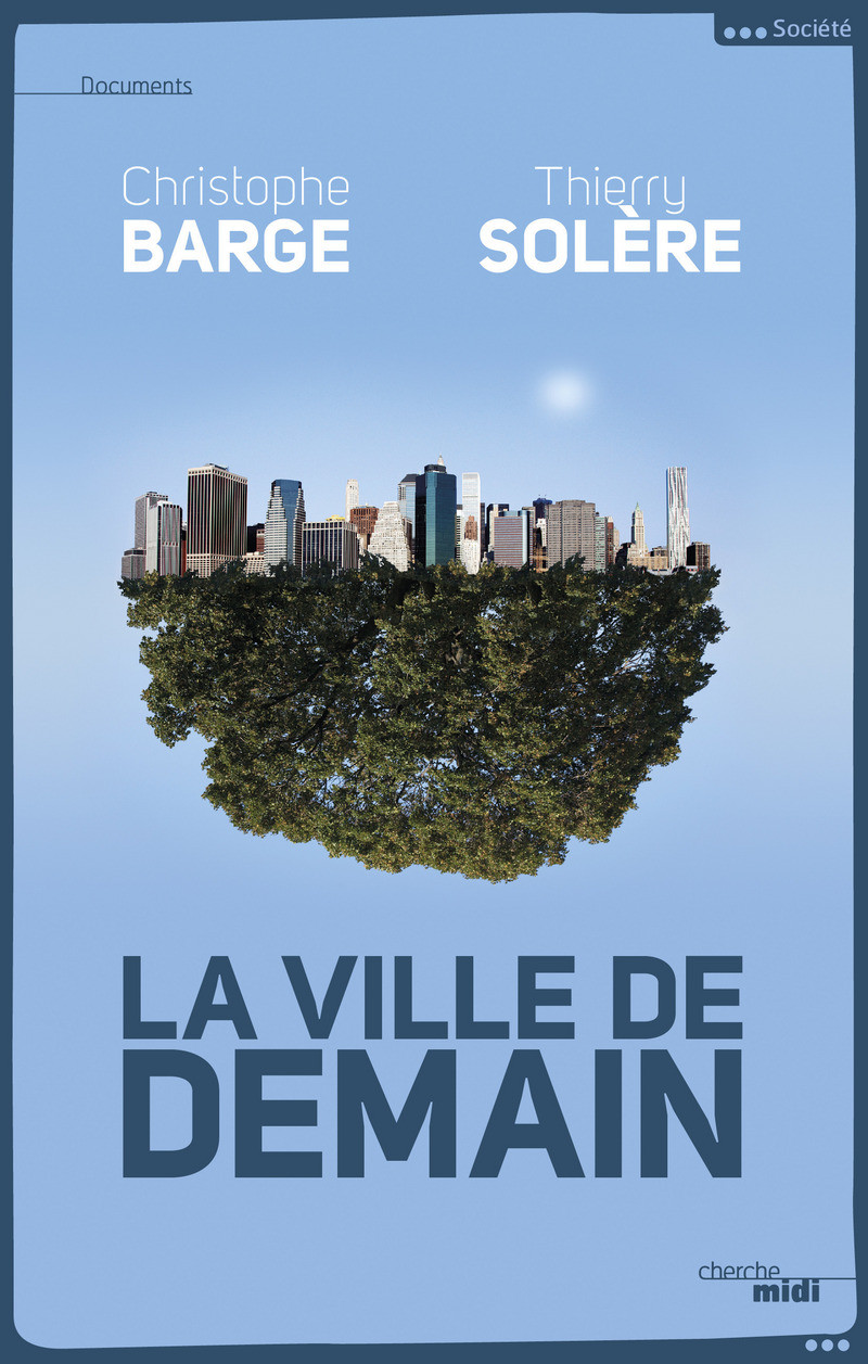 La Ville de demain - Christophe BARGE<br />Thierry SOLERE