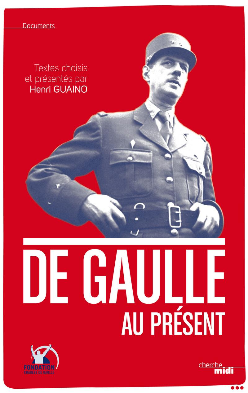 De Gaulle au présent - Général Charles DE GAULLE