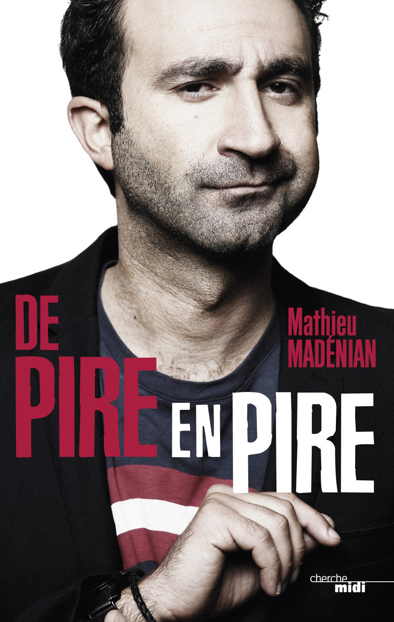 De pire en pire - Mathieu MADENIAN