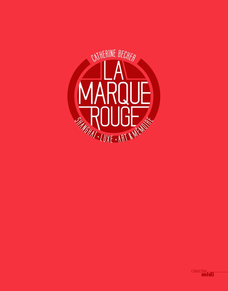 La marque rouge, Shanghaï, luxe, art, mémoire (version anglaise) - Catherine BECKER