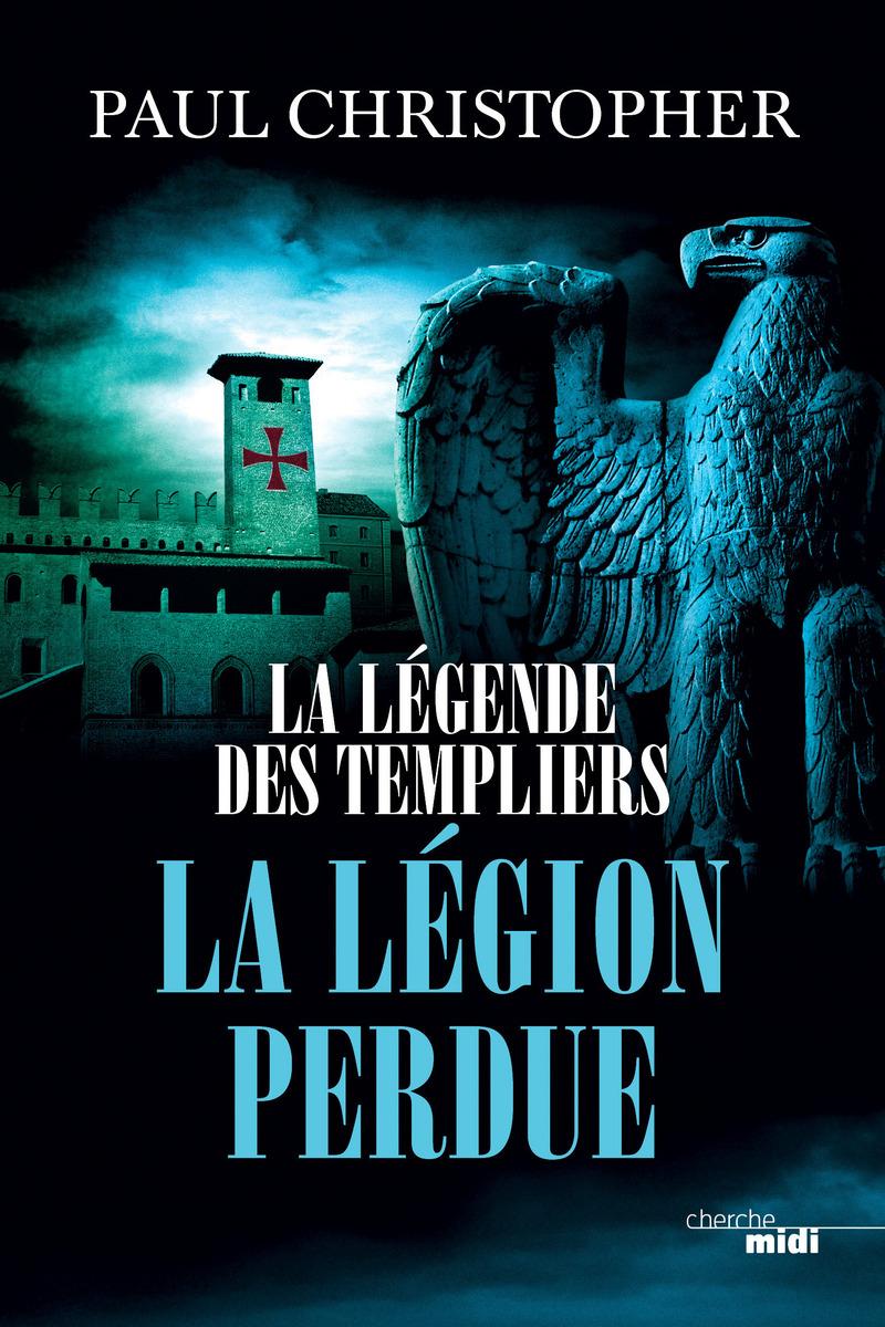 La Légende des Templiers - La Légion perdue - Paul CHRISTOPHER