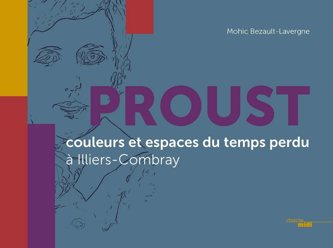 Proust, couleurs et espaces du temps perdu - Mohic BEZAULT-LAVERGNE