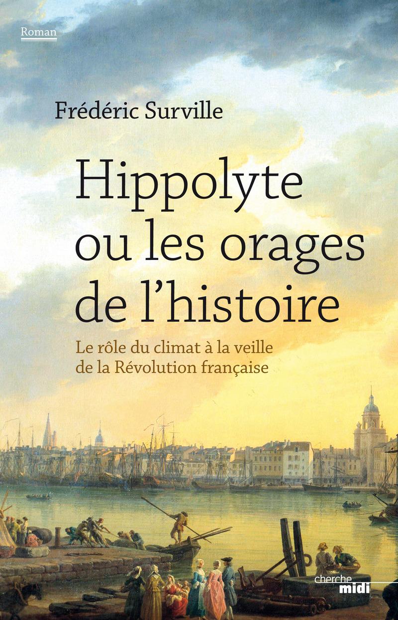 Hippolyte ou les orages de l'histoire - Frédéric SURVILLE