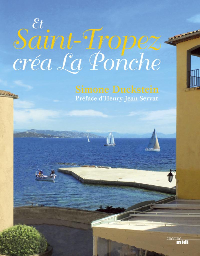 Et Saint-Tropez créa La Ponche - Simone DUCKSTEIN