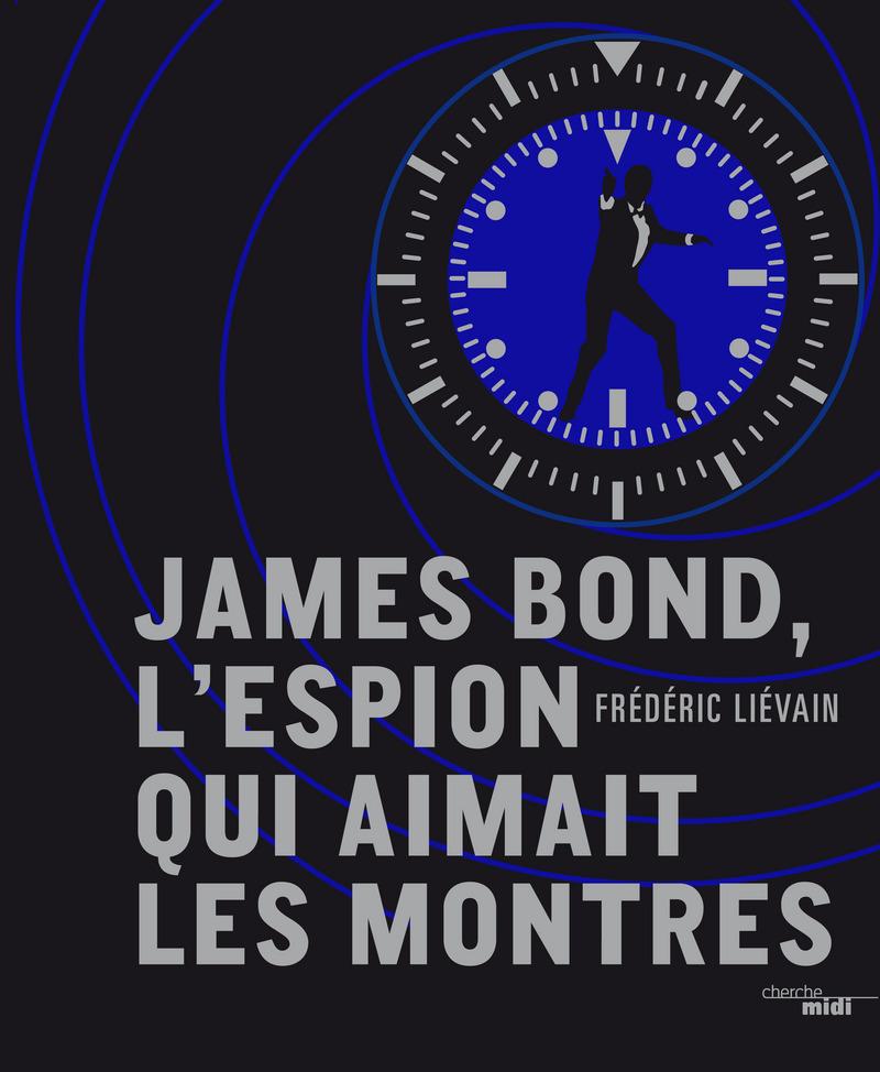 James Bond, l'espion qui aimait les montres - Frédéric LIEVAIN