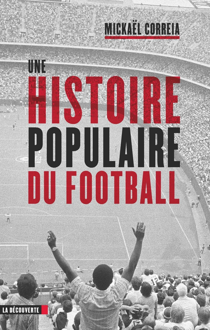 Une Histoire Populaire Du Football Mickael Correia Editions La