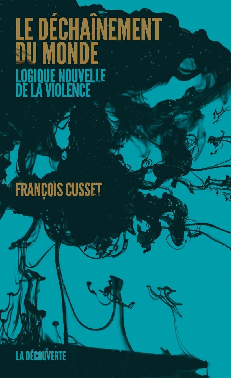 Le déchaînement du monde - François CUSSET