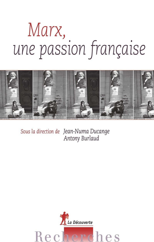 Marx, une passion française - Antony BURLAUD, Jean-Numa DUCANGE