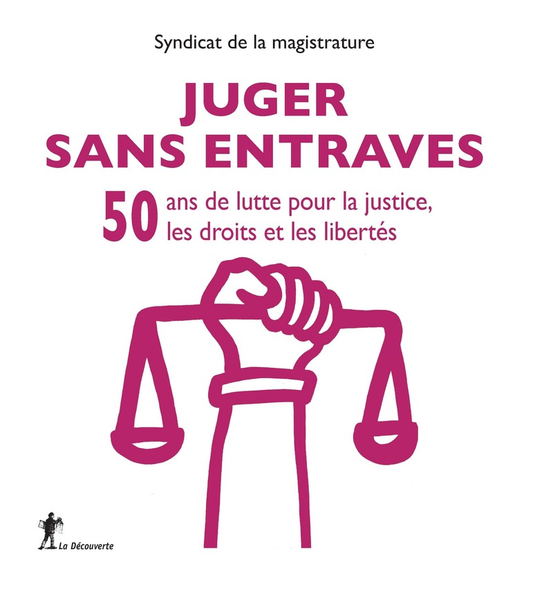 Juger sans entraves -  SYNDICAT DE LA MAGISTRATURE