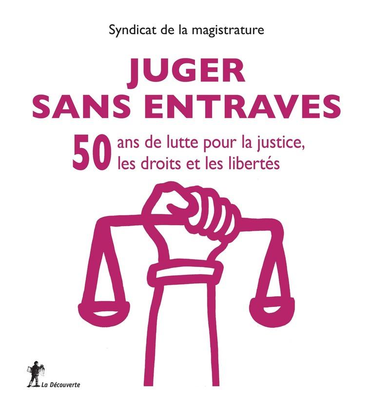 Juger sans entraves -  SYNDICAT DE LA MAGISTRATURE