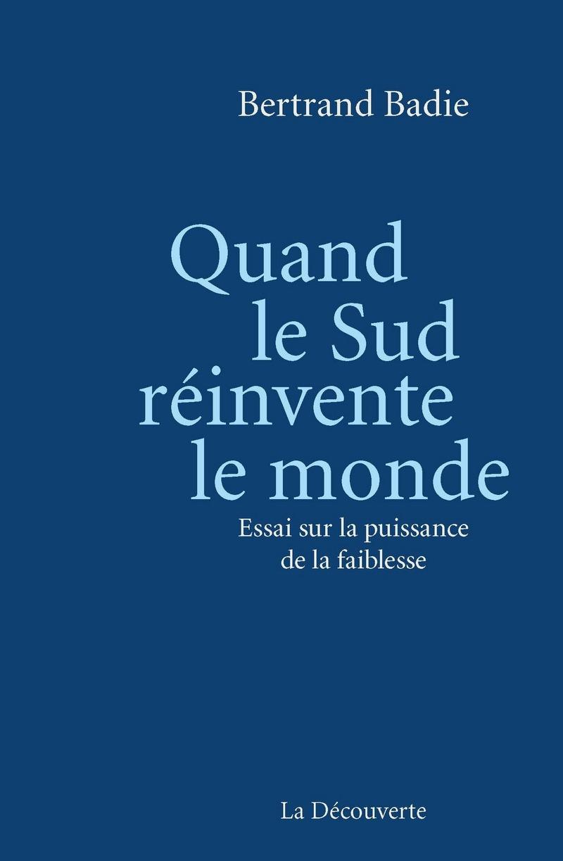 """Résultat de recherche d'images pour """"Bertrand Badie, Quand le Sud réinvente le monde. Essai sur la puissance de la faiblesse, La Découverte, Paris, 2018"""""""