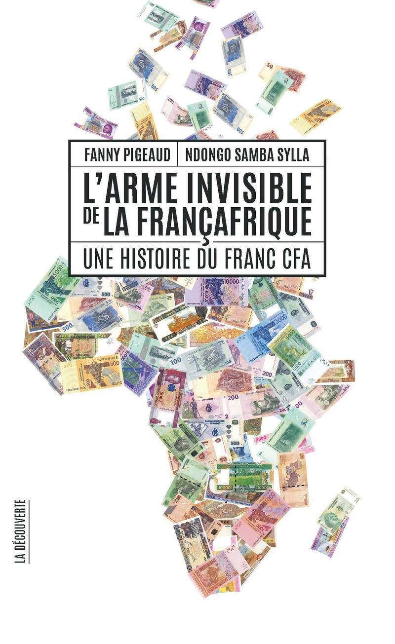 L'arme invisible de la Françafrique - Fanny PIGEAUD, Ndongo Samba SYLLA