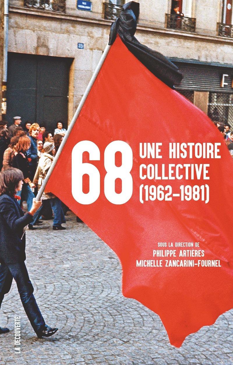 68, une histoire collective (1962-1981) - Philippe ARTIÈRES, Michelle ZANCARINI-FOURNEL