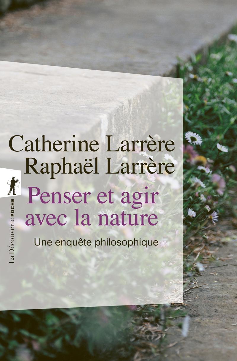 Penser et agir avec la nature - Raphaël LARRÈRE, Catherine LARRÈRE