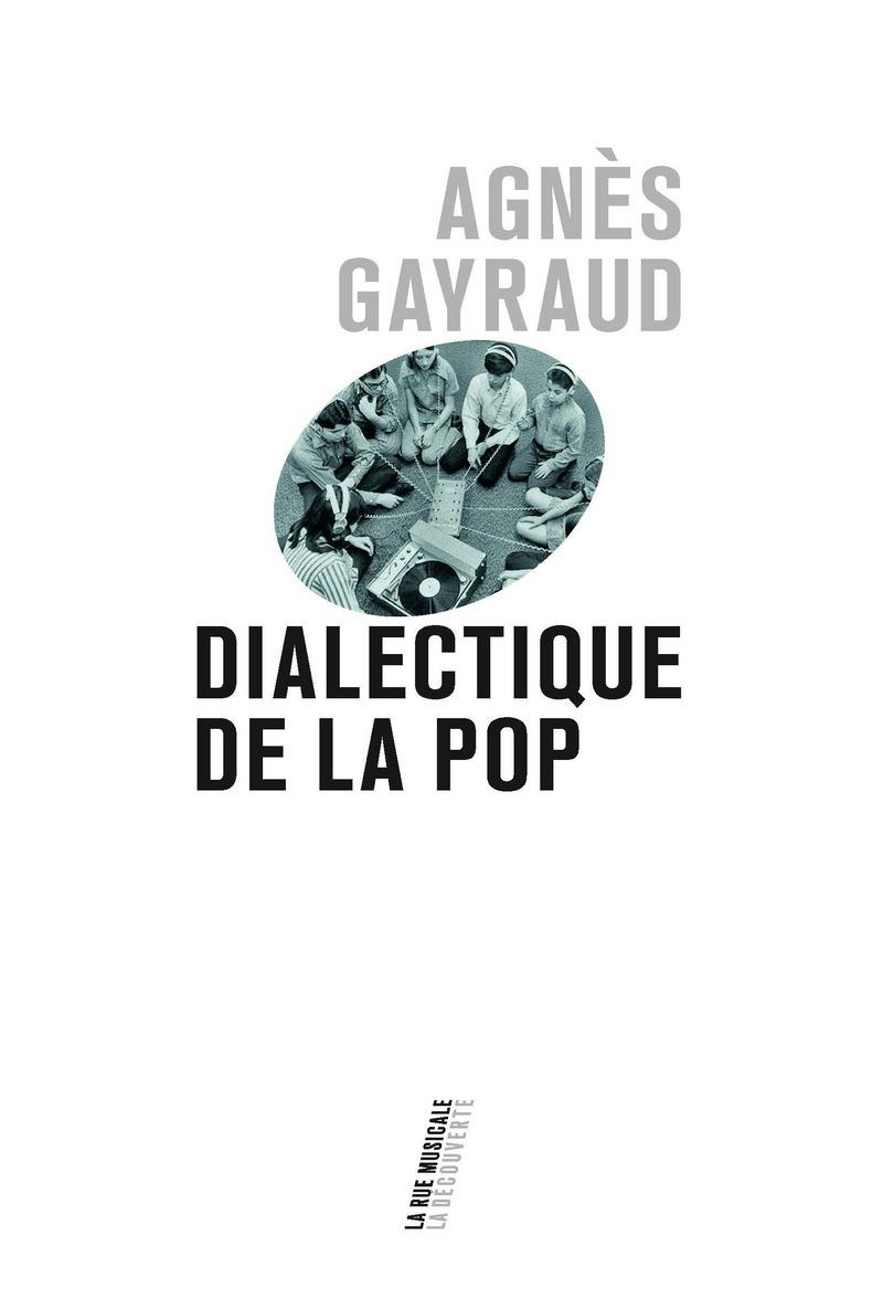 Dialectique de la pop - Agnès GAYRAUD