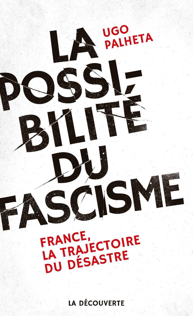 La possibilité du fascisme - Ugo PALHETA - Éditions La Découverte