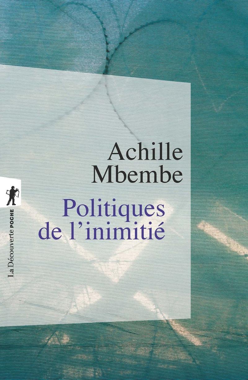 Politiques de l'inimitié - Achille MBEMBE