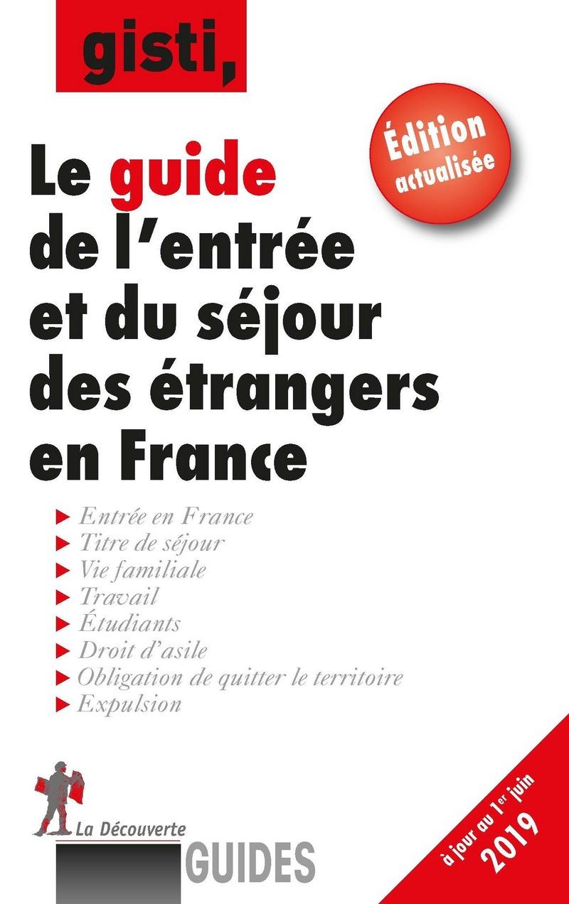 Le guide de l'entrée et du séjour des étrangers en France -  GISTI (GROUPE D'INFORMATION ET DE SOUTIEN AUX IMMIGRÉS)