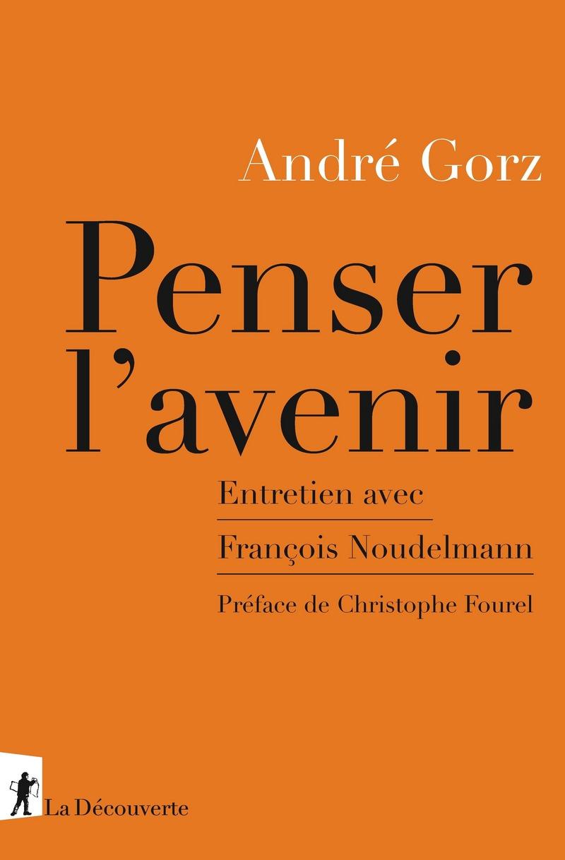 Penser l'avenir - André GORZ