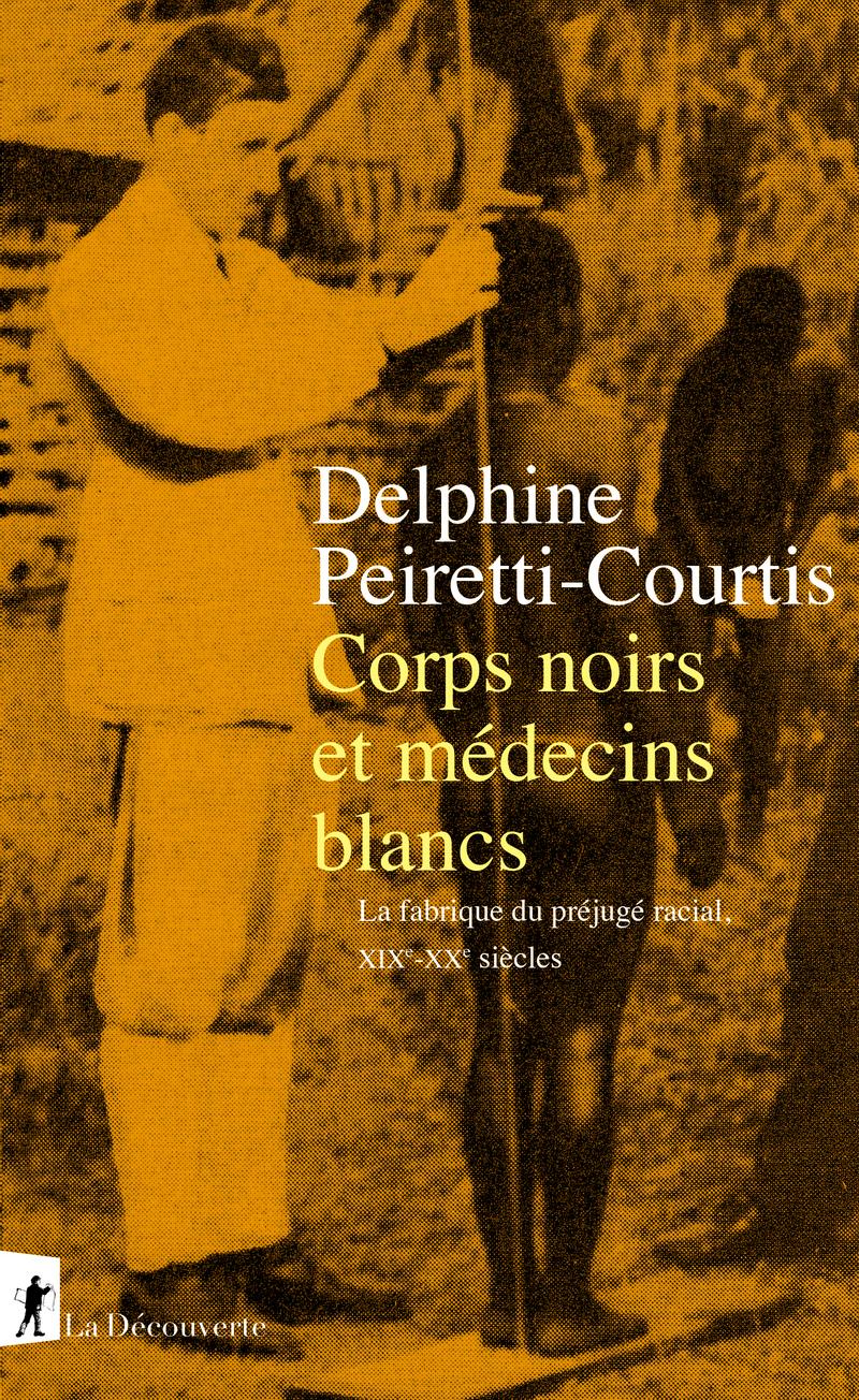 Corps noirs et médecins blancs - Delphine PEIRETTI-COURTIS