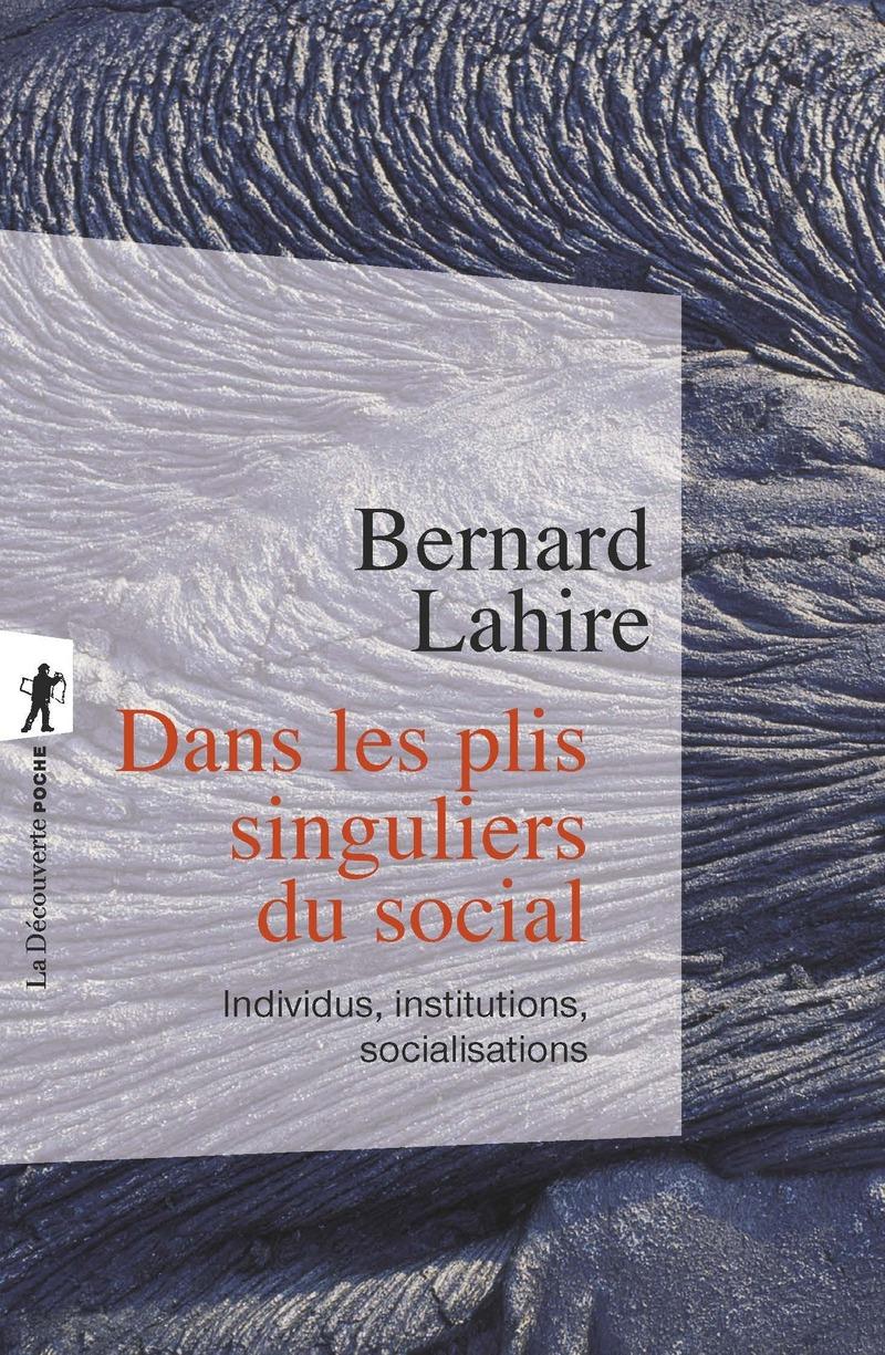 Dans les plis singuliers du social - Bernard LAHIRE