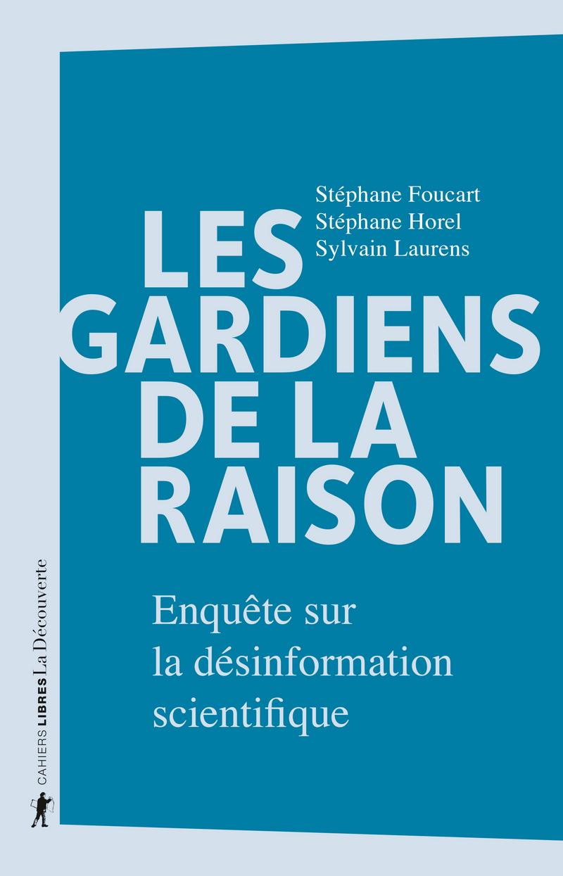 Les gardiens de la raison - Stéphane FOUCART, Stéphane HOREL, Sylvain LAURENS