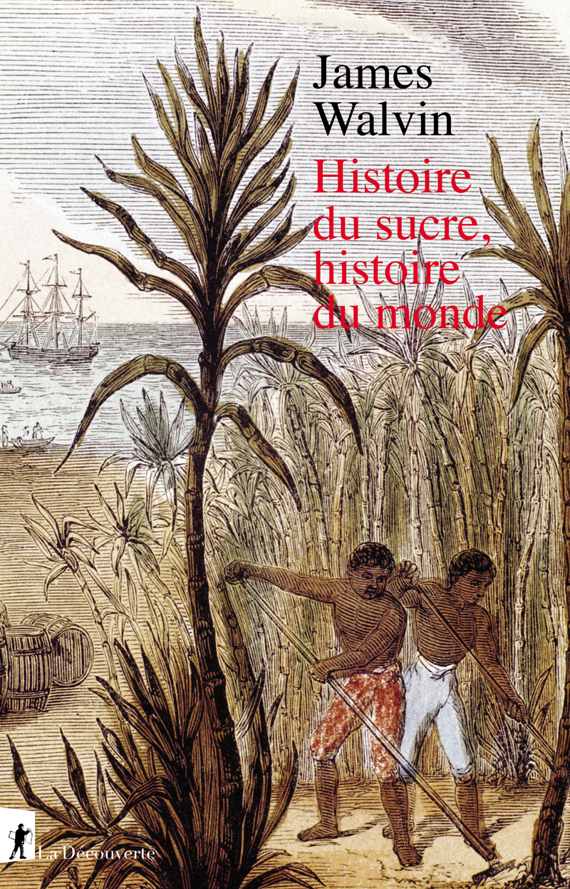 Histoire du sucre, histoire du monde - James WALVIN - Éditions La Découverte