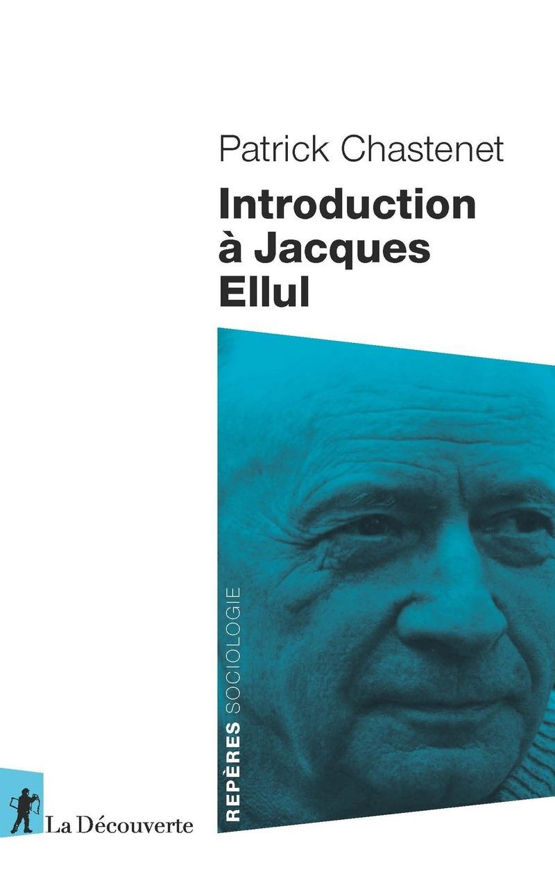 Introduction à Jacques Ellul - Patrick CHASTENET