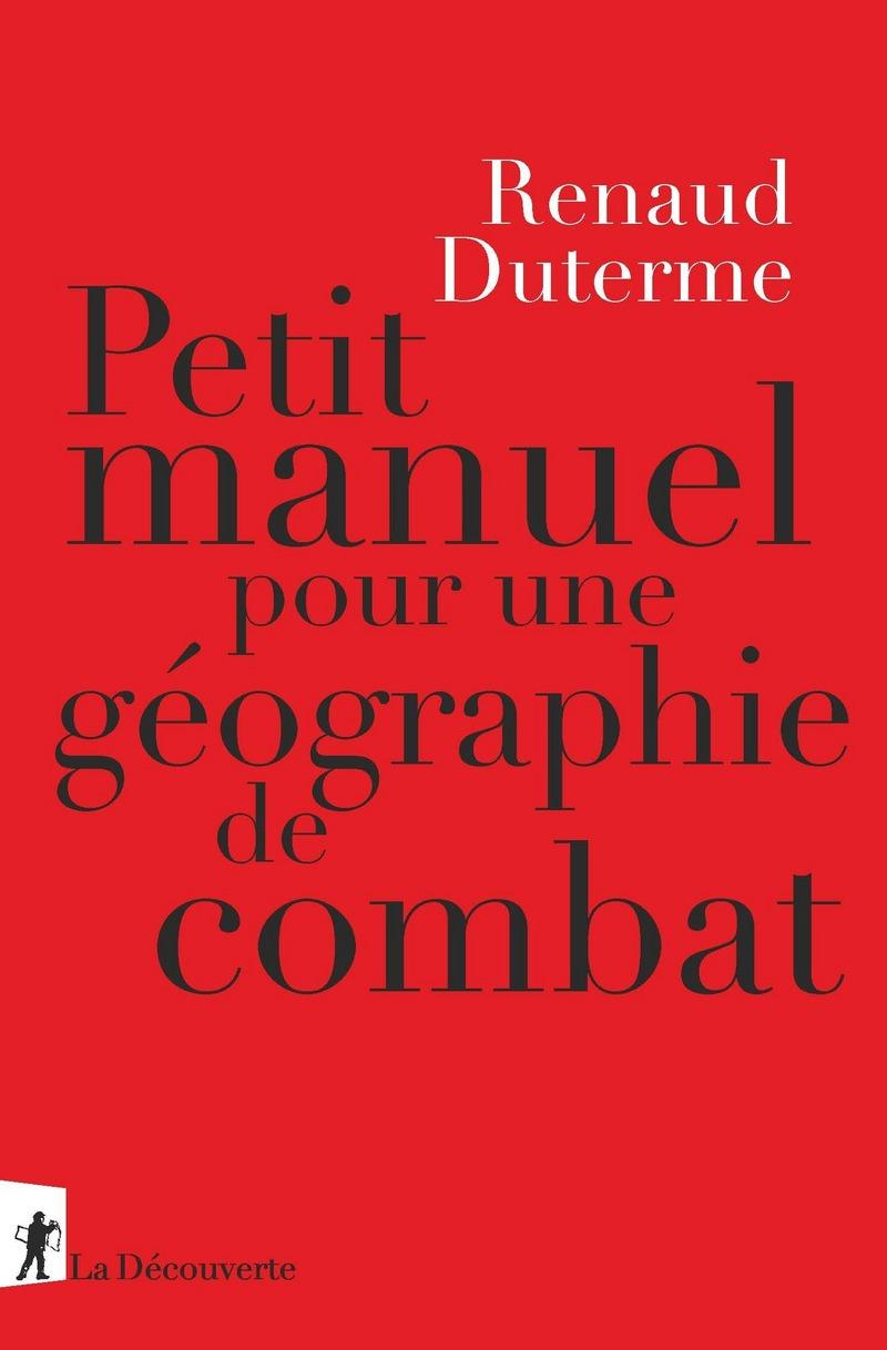 Petit manuel pour une géographie de combat - Renaud DUTERME