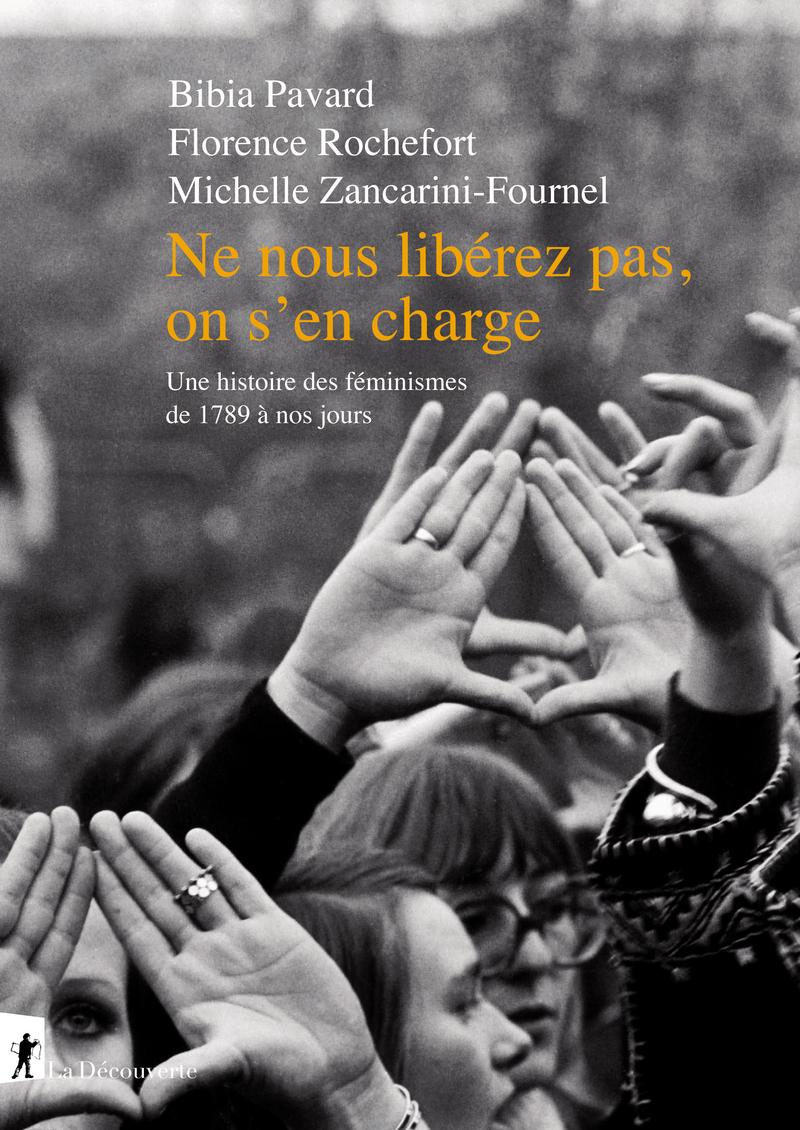 Ne nous libérez pas, on s'en charge - Bibia PAVARD, Florence ROCHEFORT, Michelle ZANCARINI-FOURNEL