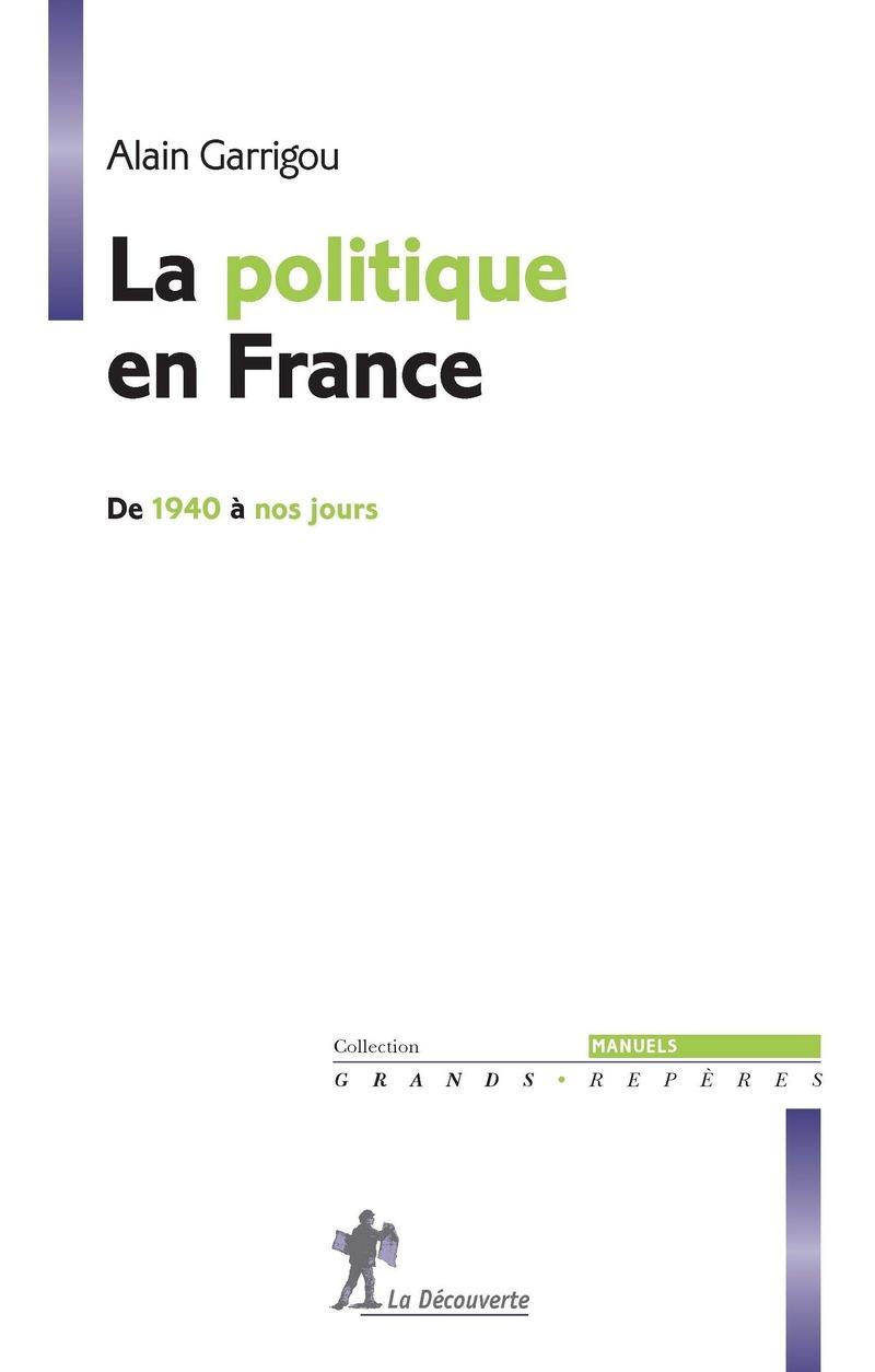 La politique en France de 1940 à nos jours - Alain GARRIGOU