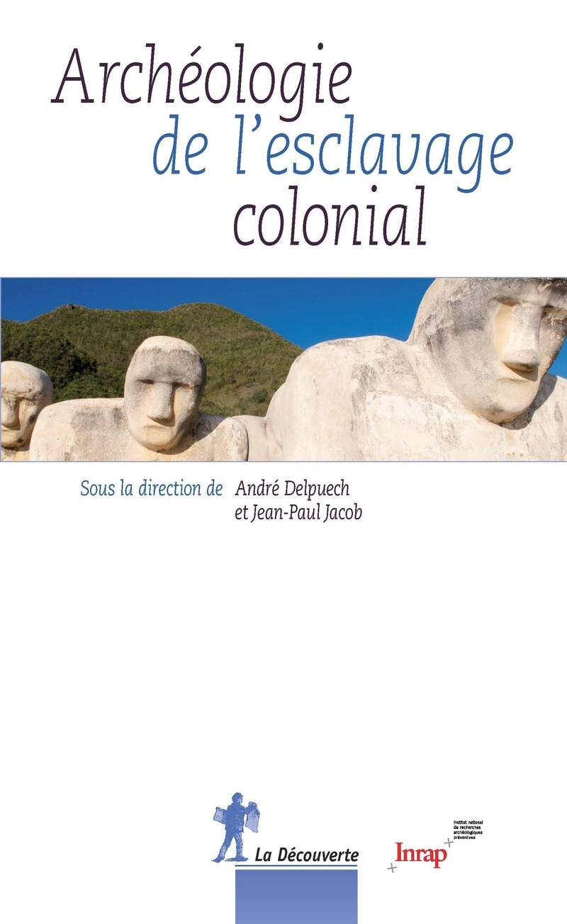 Archéologie de l'esclavage colonial - André DELPUECH, Jean-Paul JACOB